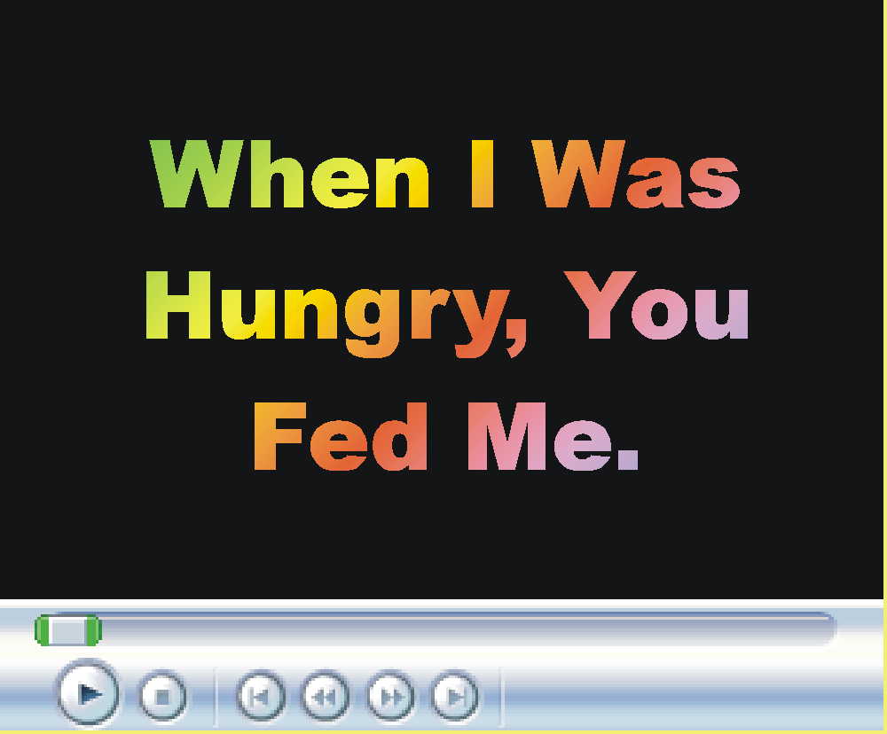 When I Was Hungry, You Fed Me.